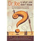 Dr. Joe & What You Didn't Know: 177 Fascinating Questions & Answers about the Chemistry of Everyday Life
