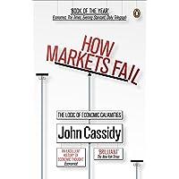 John, C: How Markets Fail: The Logic of Economic Calamities