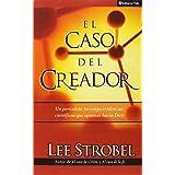 El Caso Del Creador (The Case for Creator: A Journalist Investigates Scientific Evidence That Points Toward God) (Spanish Edi