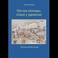 Fábulas africanas, chinas y japonesas (Spanish Edition)