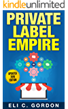 Private Label Empire: Build a Brand - Launch on Amazon FBA - The Perfect Home-Based Business to earn $1000 to $20000 per Month (Amazon FBA, Amazon FBA ... Physical Products, Private Label, FBA)