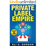 Private Label Empire: Build a Brand - Launch on Amazon FBA - The Perfect Home-Based Business to earn $1000 to $20000 per Mont