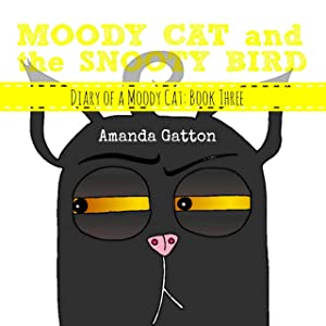 Moody Cat and the Snooty Bird (Diary of a Moody Cat Book 3)