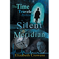 The Time Traveler Professor, Book One: Silent Meridian