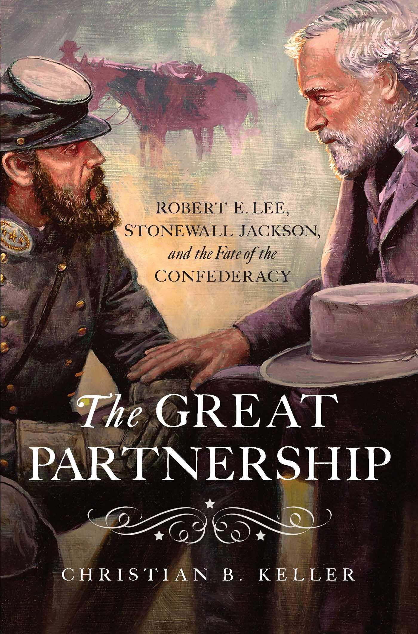 The Great Partnership: Robert E. Lee, Stonewall Jackson, and ...