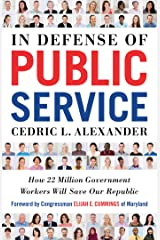 In Defense of Public Service: How 22 Million Government Workers Will Save our Republic Kindle Edition