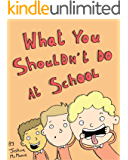Children's Books: WHAT YOU SHOULDN'T DO AT SCHOOL !: (Fun, Rhyming Bedtime Story/Picture Book About all the things you shouldn't do at school, for Beginner Readers, Ages 2-8) (giggletastic stories 1)