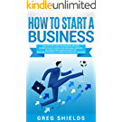 How to Start a Business: Step-By-Step Start from Business Idea and Business Plan to Having Your Own Small Business, Including Home-Based Business Tips, ... LLC, Marketing and More (English Edition)