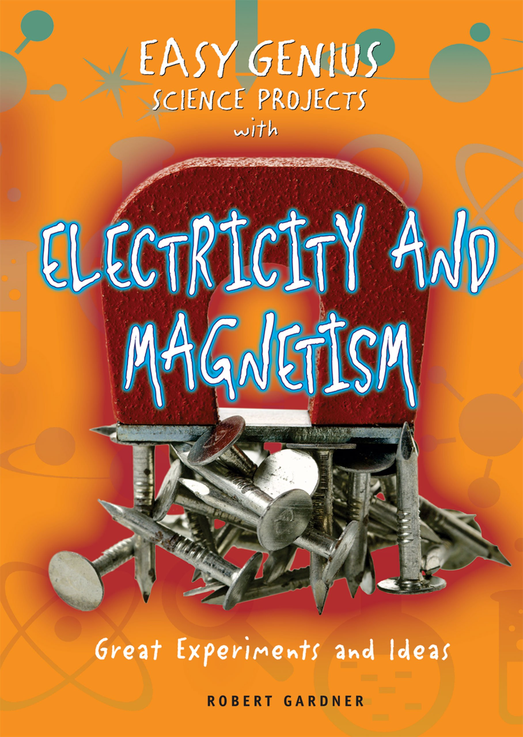 Easy Genius Science Projects with Electricity and Magnetism: Great ...