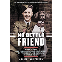 No Better Friend: Young Readers Edition: A Man, a Dog, and Their Incredible True Story of Friendship and Survival in…