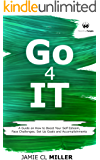 Go 4 It: A Guide on How to Boost Your Self Esteem, Face Challenges, Set Up Goals and Accomplish Them
