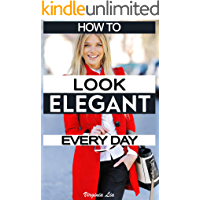How to Look Elegant Every Day!: Colors, Makeup, Clothing, Skin & Hair, Posture and More book cover