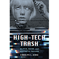 High-Tech Trash: Glitch, Noise, and Aesthetic Failure (Rhetoric & Public Culture: History, Theory, Critique Book 1) (English Edition)