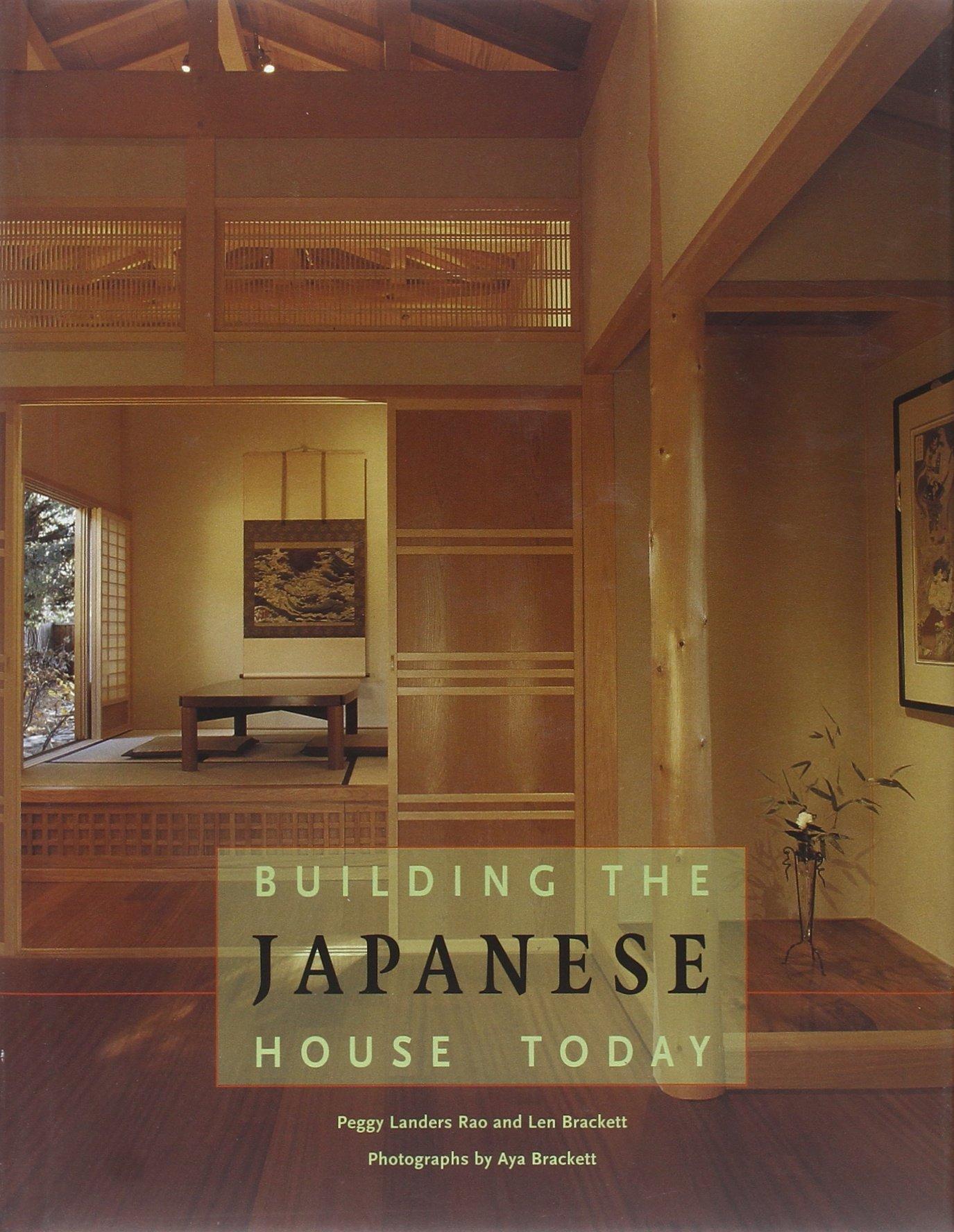 building the japanese house today len brackett and peggy landers building the japanese house today len brackett and peggy landers rao aya brackett 8601400713013 amazon com books