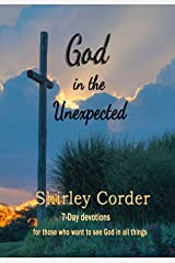God in the Unexpected: 7-Day Devotions for those who want to see God in all things Kindle Edition