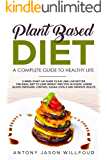 Plant-Based Diet A Complete Guide To Healthier Life: (3-Week Start-Up Guide To Eat And Live Better. The Ideal guide to Lose Weight And  Stay in Shape, Lower Blood Pressure, Control Sugar Levels.)
