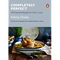 Completely Perfect: 120 Essential Recipes for Every Cook