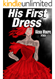 Sissy Feminization: HIS FIRST DRESS (ILLUSTRATED FORCED FEMINIZATION FICTION SHORT STORY BUNDLE W/ PHOTOS) Femdom Crossdressing Erotica By A New Free Life Books 4 STORIES COLLECTION & 30+ SEXY PICS