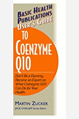 User's Guide to Coenzyme Q10: Don't Be a Dummy, Become an Expert on What Coenzyme Q10 Can Do for Your Health (Basic Health Publications User's Guide) Paperback