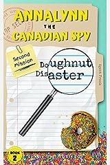 Annalynn the Canadian Spy: Doughnut Disaster (AtCS Book 2) Kindle Edition