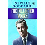 Neville Goddard : The Collected Works