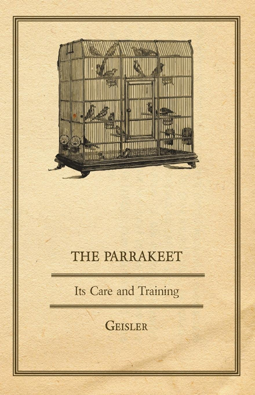 The Parrakeet - Its Care and Training