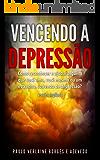 Vencendo a Depressão: Como reconhecer e ajudar alguém que você ama, você mesmo ou um estranho, sofrendo de depressão? Edição Ampliada (Cuidados em Saúde Mental Livro 1)