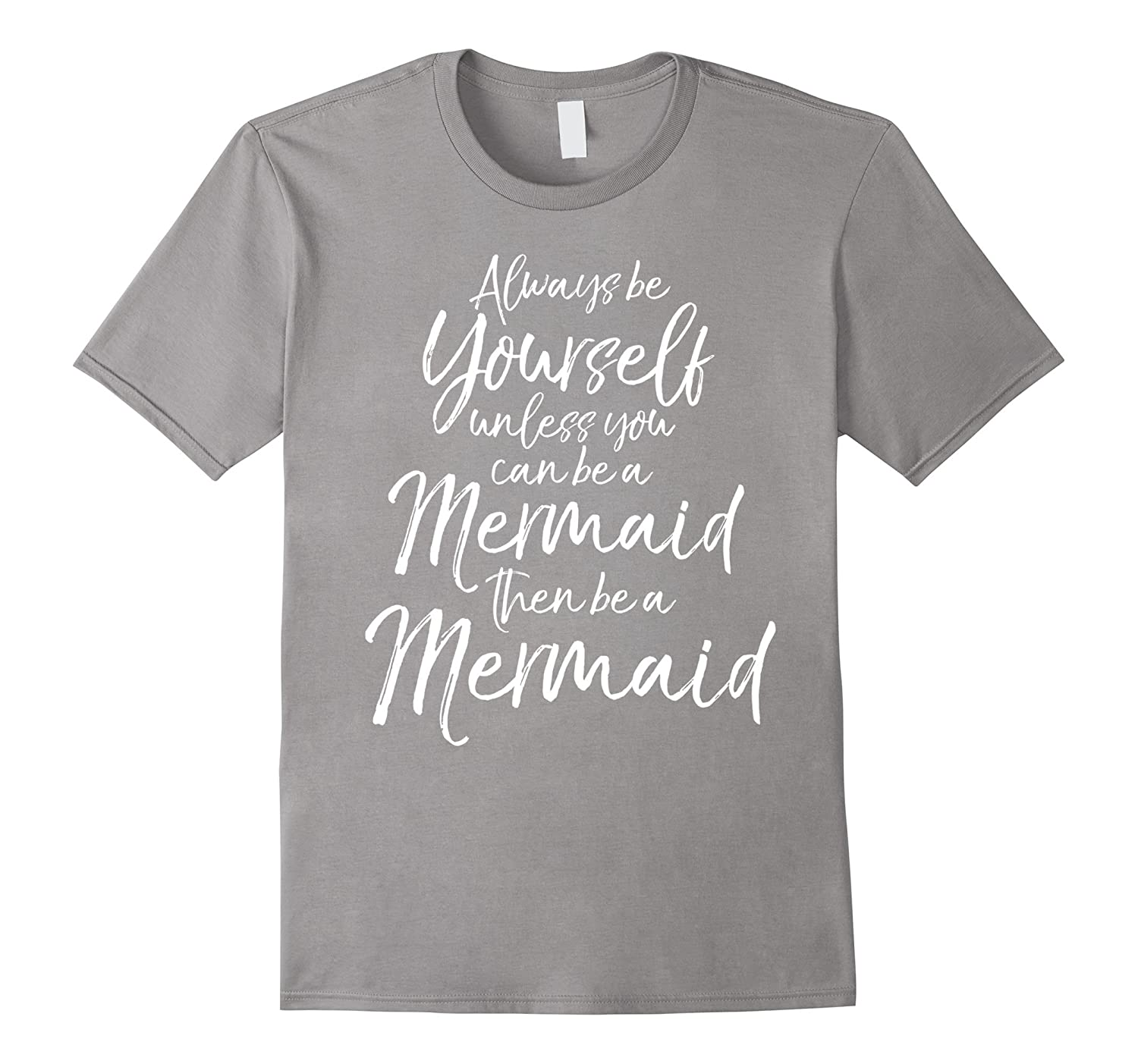 Always be Yourself Unless you can be a Mermaid Shirt-RT