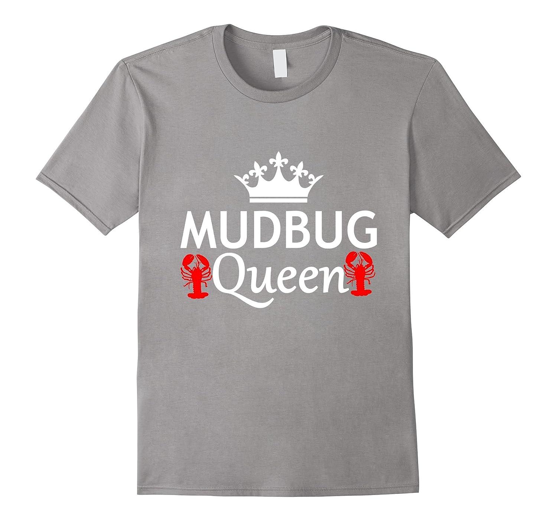 Mudbug Queen Funny Crawfish Louisiana Cajun Saying T-Shirt-TD