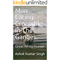 Man Eating Crocodile In The Ganges: Great White Hunter