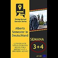 Conversas de todos os dias em alemão para ajudar você a aprender alemão - Semana 3/Semana 4: Alberts Semester in Deutschland (Quinzena Livro 2)