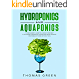 Hydroponics and Aquaponics: The Beginner's Guide to Choose Your Best Sustainable Gardening System and Grow Organic…