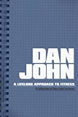 A Lifelong Approach to Fitness: A Collection of Dan John Lectures Kindle Edition