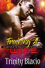 Training a Wife: Book Two of The Virgin Witch and the Vampire King Series Kindle Edition