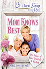 Chicken Soup for the Soul: Mom Knows Best: 101 Stories of Love, Gratitude & Wisdom Paperback
