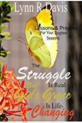 The Struggle Is Real But God's Grace Is Life Changing: Bible Lessons and Powerful Prayers For Your Toughest Seasons Kindle Edition
