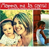 Mamma Me La Canti?: Le canzoncine preferite dai nostri bambini