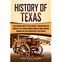 History of Texas: A Captivating Guide to Texas History, Starting from the Arrival of the Spanish Conquistadors in North America through the Texas Revolution to the Present (English Edition)