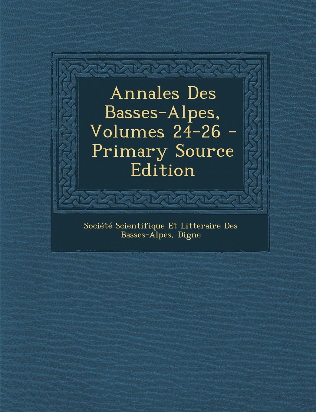 Download Annales Des Basses-Alpes, Volumes 24-26 (French Edition) ebook