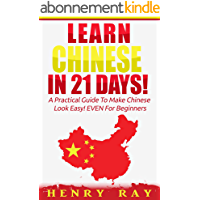 Chinese: Learn Chinese In 21 DAYS! – A Practical Guide To Make Chinese Look Easy! EVEN For Beginners (Spanish, French, German, Italian) (English Edition)