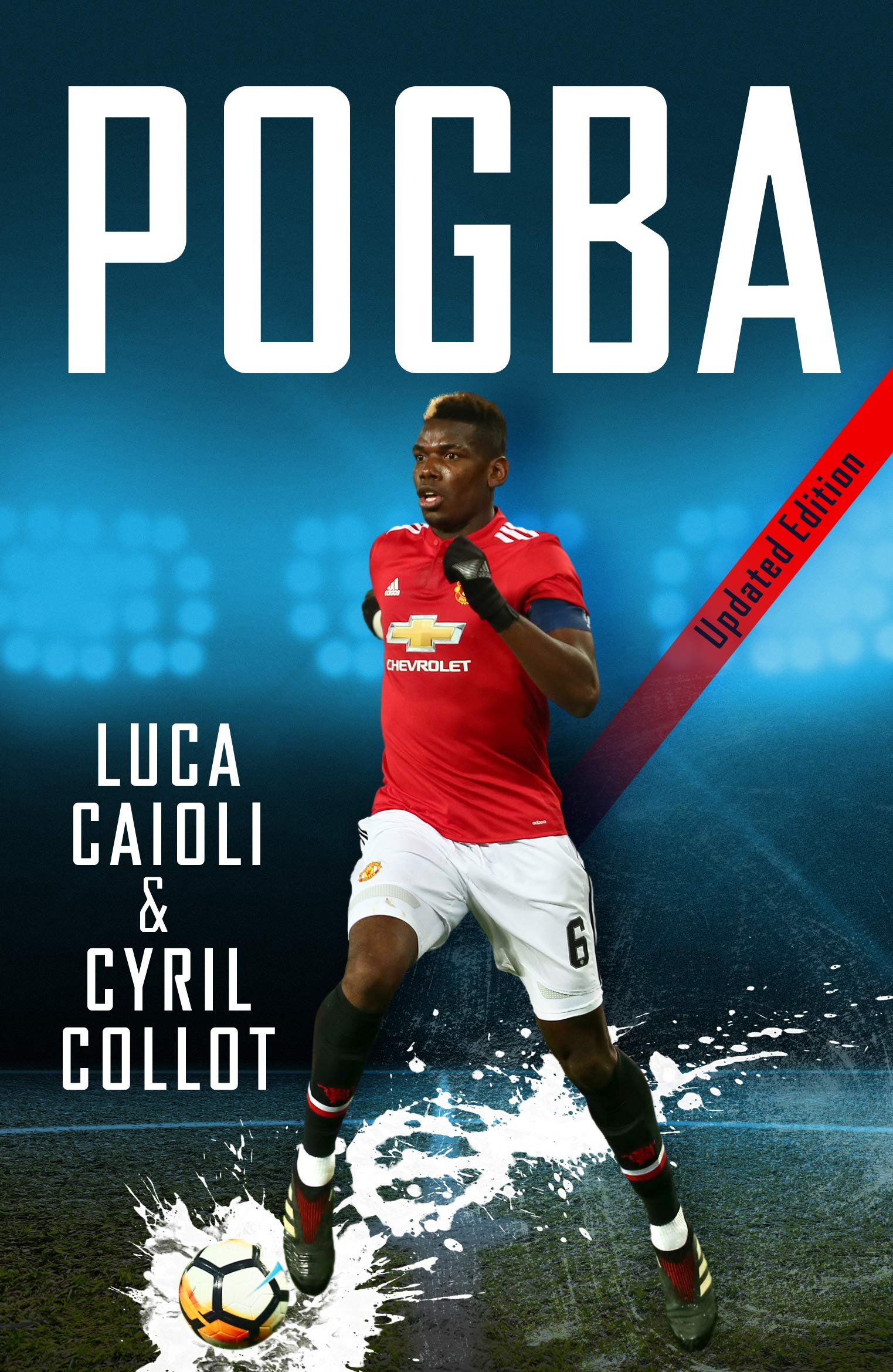 Pogba - 2019 Updated Edition: The Rise of Manchester United\'s ...