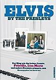 Elvis by the Presleys: Der King, wie ihn keiner kannte. Priscilla, Lisa Marie und andere Presleys erinnern sich