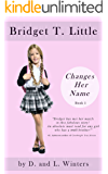 Bridget T. Little Changes Her Name: A Book for Girls