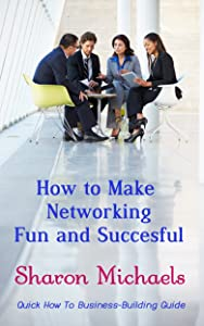 How to Make Networking Fun and Successful