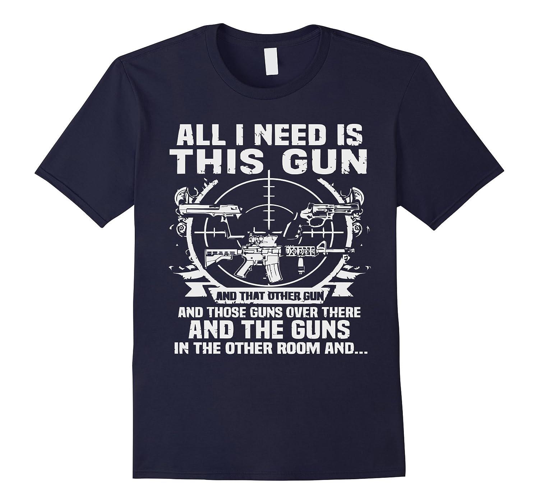 All I Need This Gun And More Guns T-shirt Gift-Art