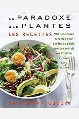 Le Paradoxe des plantes : les recettes: 100 délicieuses recettes pour vous aider à perdre du poids, prendre soin de vos intestins et vivre sans lectines (QUANTO) (French Edition) Hardcover