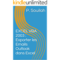 EXCEL VBA 2003 : Exporter les Emails Outlook dans Excel (French Edition)
