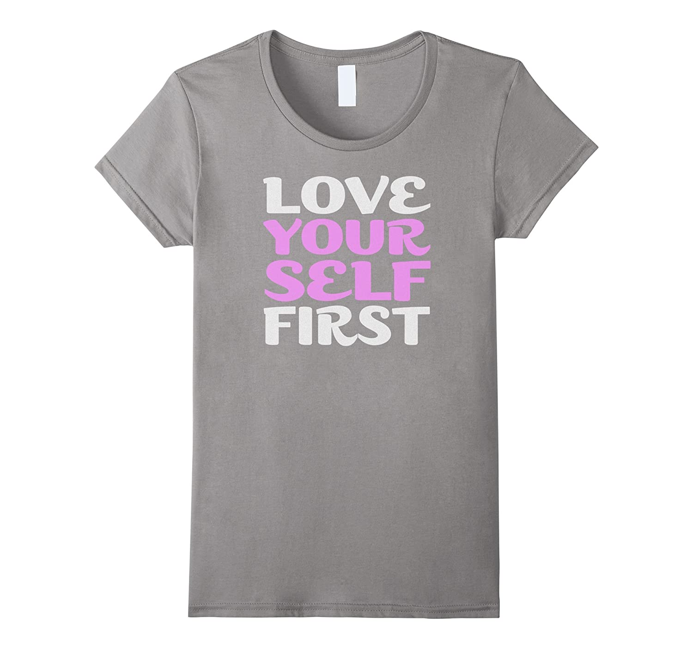 Love Yourself First Motivational Inspirational Yoga T-Shirt