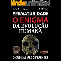 Prematuridade: o enigma da evolução humana