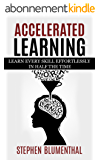 ACCELERATED LEARNING: LEARN EVERY SKILL EFFORTLESSLY IN HALF THE TIME - Become an expert in RECORD TIME by tripling your reading speed with speed reading, ... and OUT-PERFORM ANYONE (English Edition)